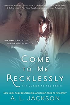 Come to Me Recklessly (Closer to You Book 3) by [A. L. Jackson]