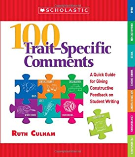 100 Trait Specific Comments: A Quick Guide for Giving Constructive Feedback on Student Writing