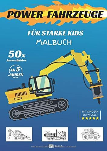 POWER FAHRZEUGE - Malbuch für starke Kids ab 5 Jahre: 50 Ausmalbilder: Trucks, Fahrzeuge, Bagger und Baumaschinen