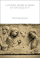 A Cultural History of Money in Antiquity (Cultural Histories)
