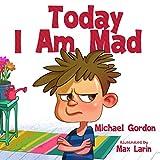 Today I Am Mad: (Anger Management, Kids Books, Baby, Childrens, Ages 3 5, Emotions) (Self-Regulation Skills)