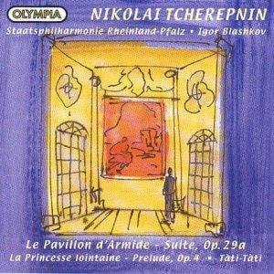 Nikolai Tscherepnin (Tcherepnin) - Le Pavillon dArmide / La Princesse lontaine / Tati-Tati
