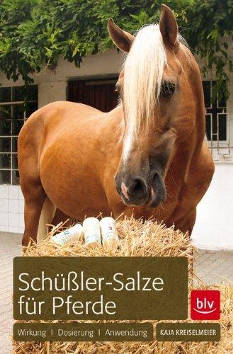 Schüßler-Salze für Pferde: Wirkung · Dosierung · Anwendung von Kaja Kreiselmeier (März 2011) Broschiert