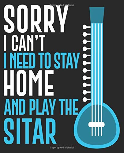 Sorry I Can t I Need To Stay Home And Play The Sitar: Funny Sitar Player Composition Notebook Back to School 7.5 x 9.25 Inches 100 College Ruled Pages Journal Diary