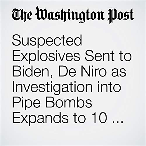 Suspected Explosives Sent to Biden, De Niro as Investigation into Pipe Bombs Expands to 10 Packages copertina