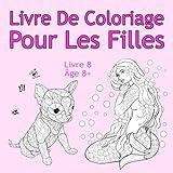 Livre De Coloriage Pour Les Filles Livre 8 Âge 8+: Belles images comme des animaux,...