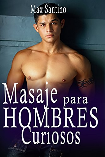 Masaje para hombres curiosos: (erotica gay en español)