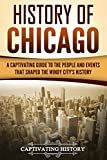 History of Chicago: A Captivating Guide to the People and Events that Shaped the Windy City's History (Captivating History)