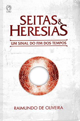 Seitas e Heresias: Um Sinal do Fim dos Tempos