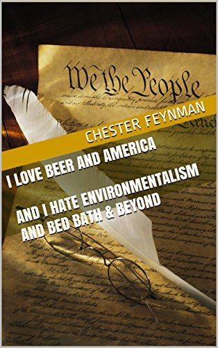I Love Beer and America and I Hate Environmentalism and Bed Bath & Beyond