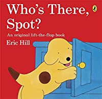 Who's There Spot? Lift the Flap Book