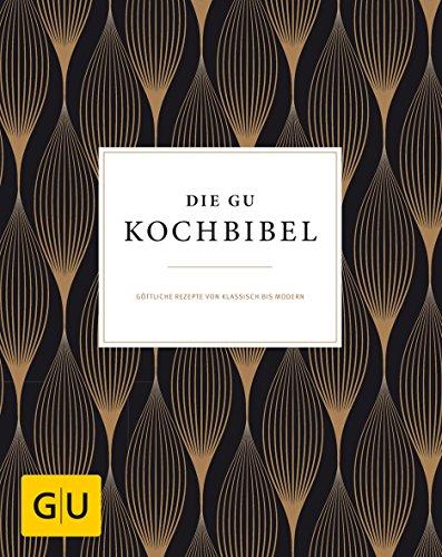 Die GU-Kochbibel: Göttliche Rezepte von klassisch bis modern (GU Grundkochbücher)