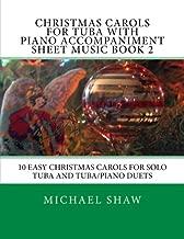 Christmas Carols For Tuba With Piano Accompaniment Sheet Music Book 2: 10 Easy Christmas Carols For Solo Tuba And Tuba/Piano Duets (Volume 2)