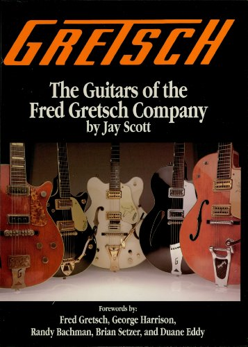 Gretsch: The Guitars of the Fred Gretsch Co. (Guitars of Fred Gretsch Lo Book 1) (English Edition)