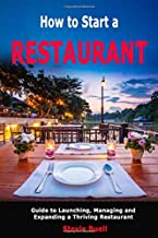 How to Start a Restaurant: Guide to Launching, Managing and Expanding a Thriving Restaurant