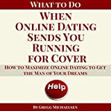 What to Do When Online Dating Sends You Running for Cover: How to Maximize Online Dating to Get the Man of Your Dreams (Relationship and Dating Advice for Women, Book 23)
