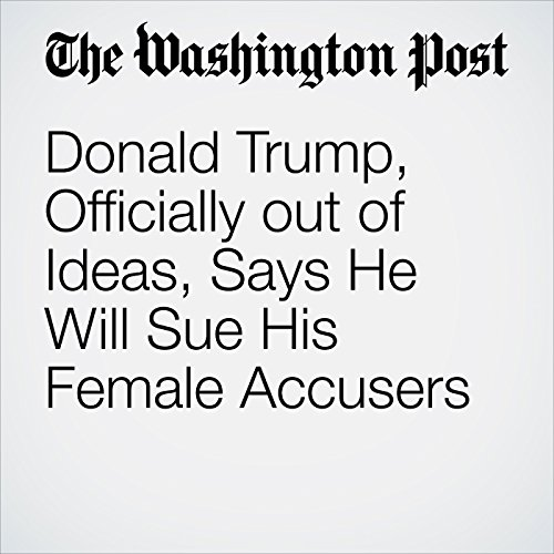 Donald Trump, Officially out of Ideas, Says He Will Sue His Female Accusers cover art