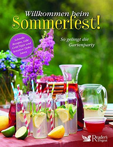 Willkommen beim Sommerfest!: Schnelle Rezepte, tolle Grill-Tipps und kreative Deko-Ideen. So gelingt die Gartenparty