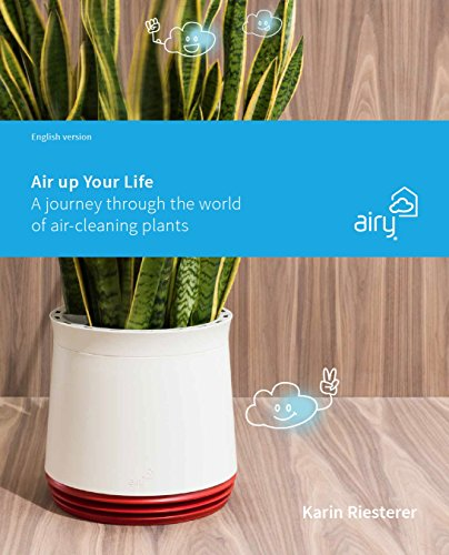 Air up your Life: A journey through the world of air-cleaning plants (English Edition)