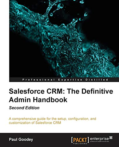 Salesforce CRM: The Definitive Admin Handbook - Second Edition