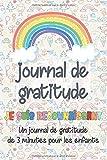 journal de gratitude - Je suis reconnaissant: Un journal de gratitude de 3 minutes pour les enfants- Journal pour les filles et les garçons avec des ... la gratitude et la confiance en soi à remplir