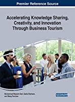 Accelerating Knowledge Sharing, Creativity, and Innovation Through Business Tourism (Advances in Hospitality, Tourism, and the Services Industry)