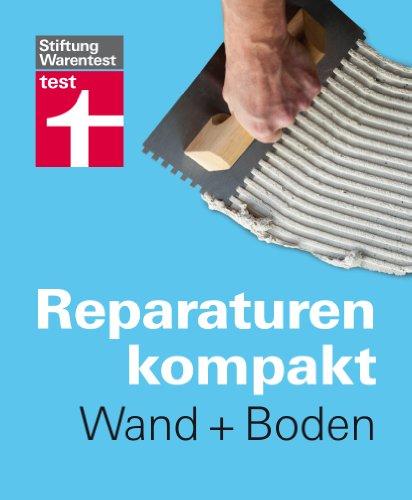 Reparaturen Kompakt - Wand + Boden: Tapeten, Paneele und Holztreppen, Teppich, Parkett und Fliesen