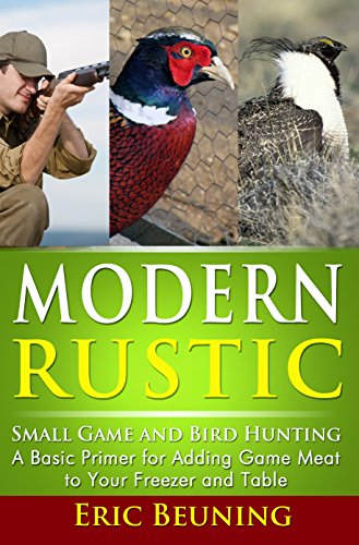 Modern Rustic - Small Game and Bird Hunting: A Basic Primer for...