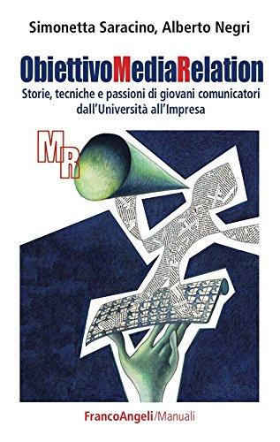 Obiettivo Media Relation. Storie, tecniche e passioni di giovani comunicatori dall'Università all'Impresa (Italian Edition)