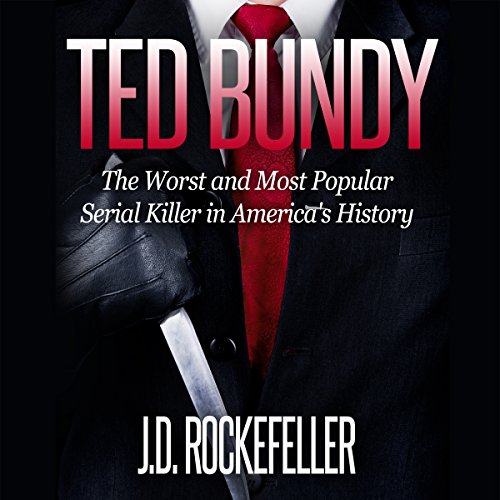Ted Bundy: The Worst and Most Popular Serial Killer in America's History cover art