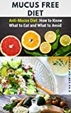 MUCUS FREE DIET: Delicious Mucusless Recipes For Cleansing, Repairing, Rebuilding,...