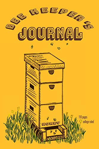 Bee Keeper's Journal 110 pages College Ruled: Daily Hive Beekeeping Record for Women, Organize Track Your Honey Activities and Document Honeybee ... Log Health, Appearance and Conditions