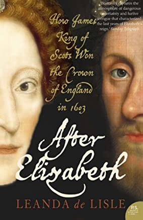 After Elizabeth : How King James of Scotland Won the Throne of England in 1603 by LEANDA DE LISLE(1905-06-28)