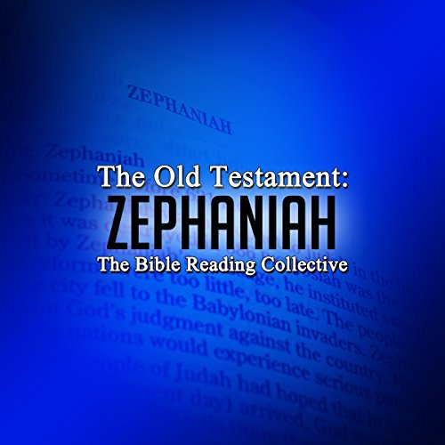 The Old Testament: Zephaniah                   By:                                                                                                                                 The Old Testament                               Narrated by:                                                                                                                                 The Bible Reading Collective                      Length: 11 mins     Not rated yet     Overall 0.0