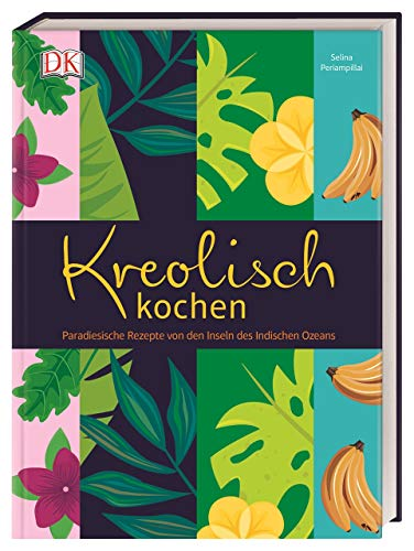 Kreolisch kochen: Paradiesische Rezepte von den Inseln des Indischen Ozeans