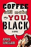 Coffee Will Make You Black: A Novel (Stevie Stevenson Book 1)