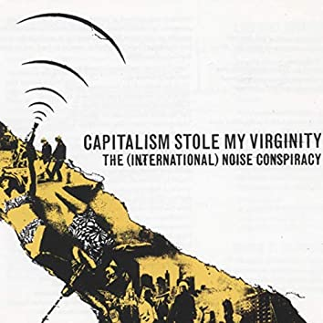 Capitalism Stole My Virginity