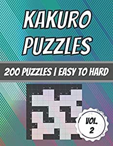 Kakuro Puzzles: 200 Puzzles | Easy To Hard | Cross Sum Puzzles | With Solutions (Series: Kakuro Puzzle Books)