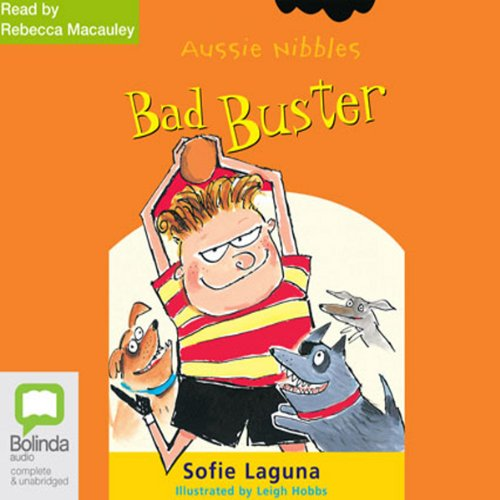 Bad Buster: Aussie Nibbles                   By:                                                                                                                                 Sofie Laguna                               Narrated by:                                                                                                                                 Rebecca Macauley                      Length: 14 mins     Not rated yet     Overall 0.0