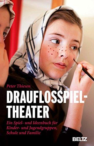 Drauflosspieltheater: Ein Spiel- und Ideenbuch für Kinder- und Jugendgruppen, Schule und Familie (Spielewerkstatt)