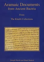 Aramaic Documents from Ancient Bactria: Fourth Century BCE: From The Khalili Collections (Studies in the Khalili Collection)