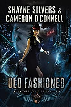 Old Fashioned: Phantom Queen Book 3 - A Temple Verse Series (The Phantom Queen Diaries) by [Shayne Silvers, Cameron O'Connell]