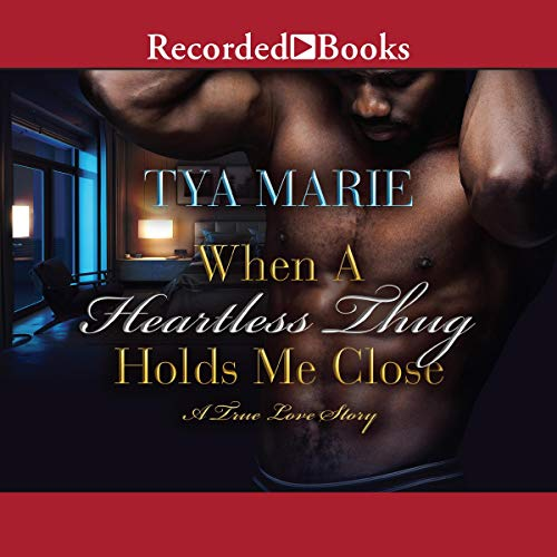 When a Heartless Thug Holds Me Close Audiobook By Tya Marie cover art