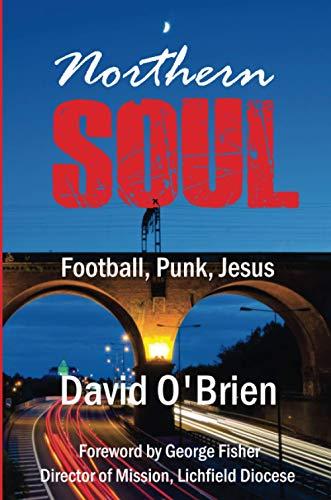 Northern Soul: Football, Punk, Jesus: 21 (True Stories)