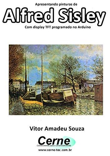 Apresentando pinturas de Alfred Sisley Com display TFT programado no Arduino