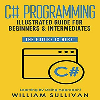 C# Programming Illustrated Guide for Beginners and Intermediates: The Future Is Here!     Learning by Doing Approach              By:                                                                                                                                 William Sullivan                               Narrated by:                                                                                                                                 Chris Clyne                      Length: 2 hrs and 19 mins     8 ratings     Overall 5.0