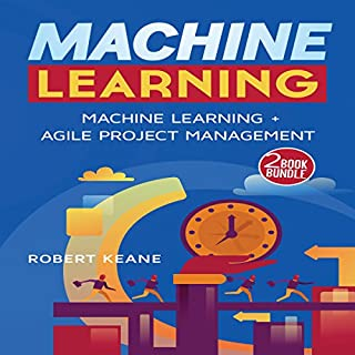 Machine Learning: A Two-Book Bundle     Machine Learning and Agile Project Management              By:                                                                                                                                 Robert Keane                               Narrated by:                                                                                                                                 Mike Davis                      Length: 2 hrs and 53 mins     Not rated yet     Overall 0.0