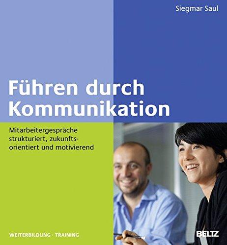 Führen durch Kommunikation: Mitarbeitergespräche strukturiert, zukunftsorientiert und motivierend (Beltz Weiterbildung / Fachbuch)
