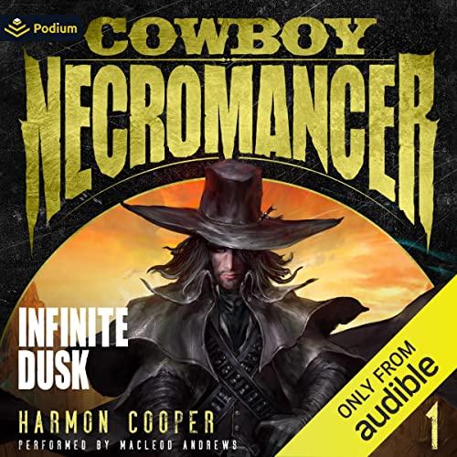 Infinite Dusk: Cowboy Necromancer, Book 1