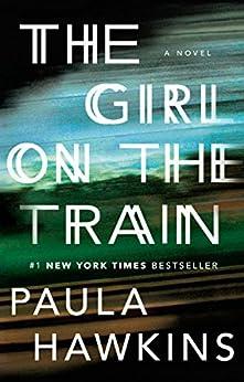 The Girl on the Train: A Novel by [Paula Hawkins]